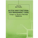 Russia and Chechnia: The Permanent Crisis – Essays on Russo-Chechen Relations
