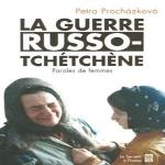 La guerre russo-tchétchène: Paroles de femmes